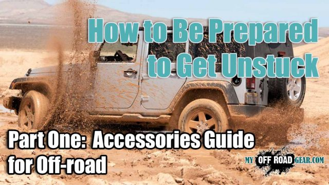 How to Be Prepared to Get Unstuck Accessories Guide for Off-road