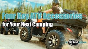 Four Key ATV Accessories for your next Camping